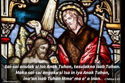 Sabab sai-sai anulak si Isa Anak Tuhan, tasulakna isab Tuhan. Maka sai-sai angaku si Isa in iya Anak Tuhan, ina'an isab Tuhan Mma' ma a'a inān. 1 Yahiya 2.23