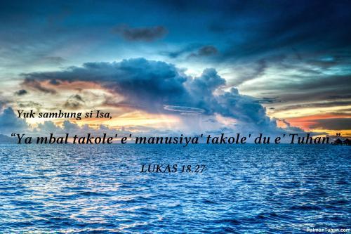 """Yuk sambung si Isa, """"Ya mbal takole' e' manusiya' takole' du e' Tuhan.""""  Lukas 18.27"""