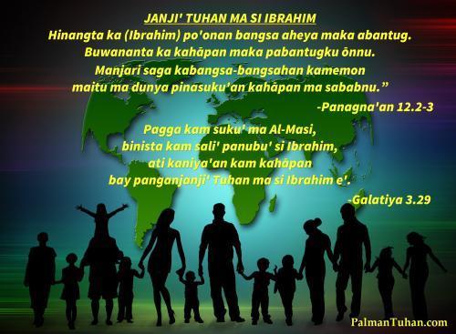 "Hinangta ka po'onan bangsa aheya maka abantug. Buwananta ka kahāpan maka pabantugku ōnnu.Manjari saga kabangsa-bangsahan kamemon maitu ma dunya pinasuku'an kahāpan ma sababnu."" Panagnaꞌan 12.2a,3b Pagga kam suku' ma Al-Masi, binista kam sali' panubu' si Ibrahim, ati kaniya'an kam kahāpan bay panganjanji' Tuhan ma si Ibrahim e'. Galatiya 3.29"