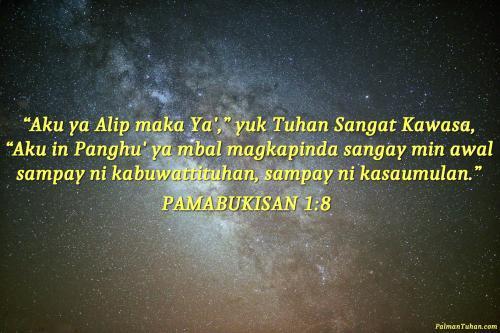 """Aku ya Alip maka Ya',"" yuk Tuhan Sangat Kawasa, ""Aku in Panghū' ya mbal magkapinda sangay min awal sampay ni kabuwattituhan, sampay ni kasaumulan.""   Pamabukisan 1.8"